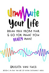 Unmute Your Life : break free from fear & go for what you REALLY want (The Art of Divine Selfishness) Kindle Edition