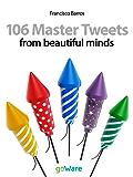 106 Master Tweets from beautiful minds (tweet 106)