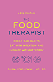 The Food Therapist: Break Bad Habits, Eat with Intention and Indulge Without Worry