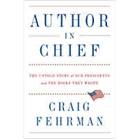 Author in Chief: The Untold Story of Our Presidents and the Books They Wrote (English Edition)
