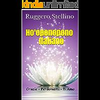 Ho'oponopono Italiano: Tecniche ed esercizi pratici per ripulire la tua mente e realizzare i tuoi desideri con una meravigliosa e unica meditazione di ... (Bestseller  Corpo Mente Spirito Vol. 4)