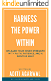 Harness The Power Within: Unleash your Inner Strength with Faith, Patience, and a Positive Mind