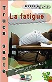 La fatigue Trucs Santé No 6: Guide pratique No 6