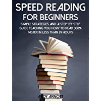 Speed Reading for Beginners: Simple Strategies and a Step-By-Step Guide Teaching You How to Read 300% Faster in Less than 24 Hours (Be A Better Man Book 5)