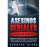 Asesinos seriales: la colección definitiva: Biografías y crímenes reales de: Ted Bundy, Jeffrey Dahmer, El Asesino Del…