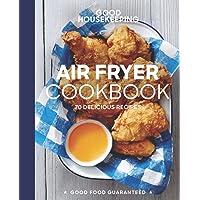 Good Housekeeping Air Fryer Cookbook: 70 Delicious Recipes (Good Food Guaranteed)