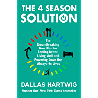 The 4 Season Solution: The Groundbreaking New Plan for Feeling Better, Living Well and Powering Down Our Always-on Lives