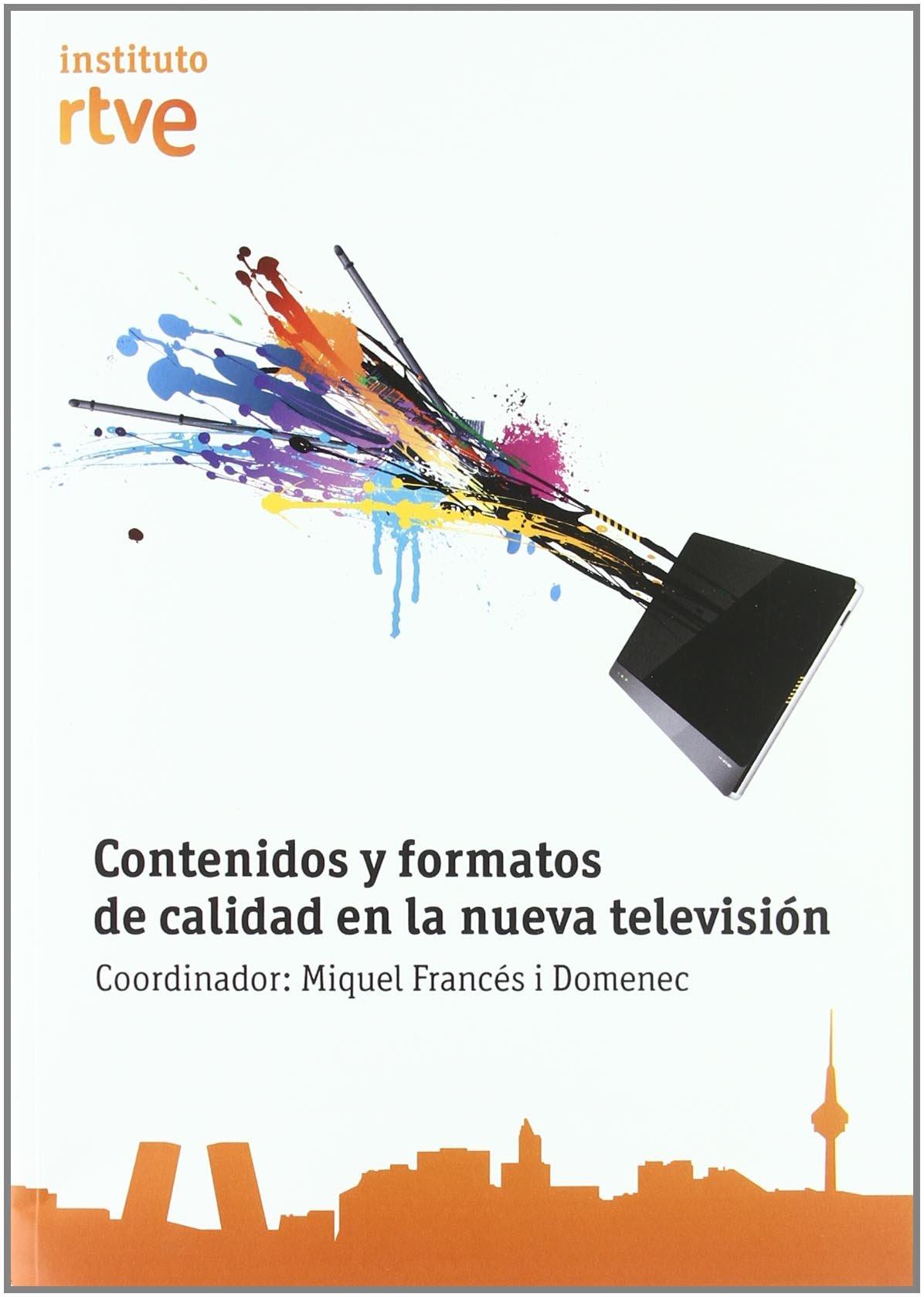 Contenidos y formatos de calidad en la nueva television: Amazon.es: Miquel Frances I Domenec: Libros