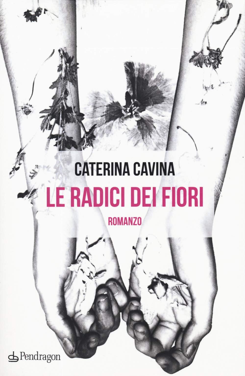 Amazon.it: Le radici dei fiori - Cavina, Caterina - Libri