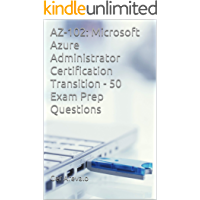 AZ-102: Microsoft Azure Administrator Certification Transition - 50 Exam Prep Questions (English Edition)