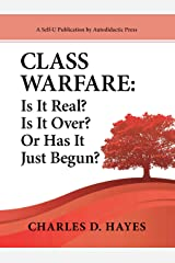 Class Warfare: Is It Real? Is It Over? Or Has It Just Begun? Kindle Edition