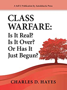 Class Warfare: Is It Real? Is It Over? Or Has It Just Begun?