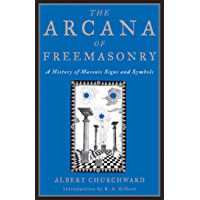 The Arcana Of Freemasonry: A History of Masonic Signs and Symbols (English Edition)