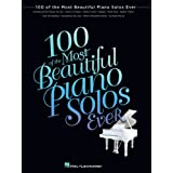 100 of the Most Beautiful Piano Solos Ever (Kindle Edition Songbook)