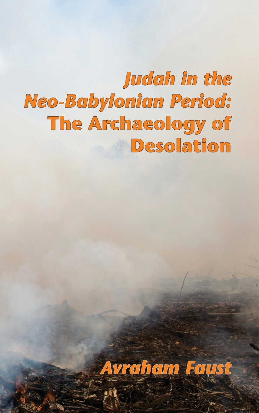 Download Judah in the Neo-Babylonian Period: The Archaeology of Desolation (Society of Biblical Literature Archaeology and Biblical Studies) pdf