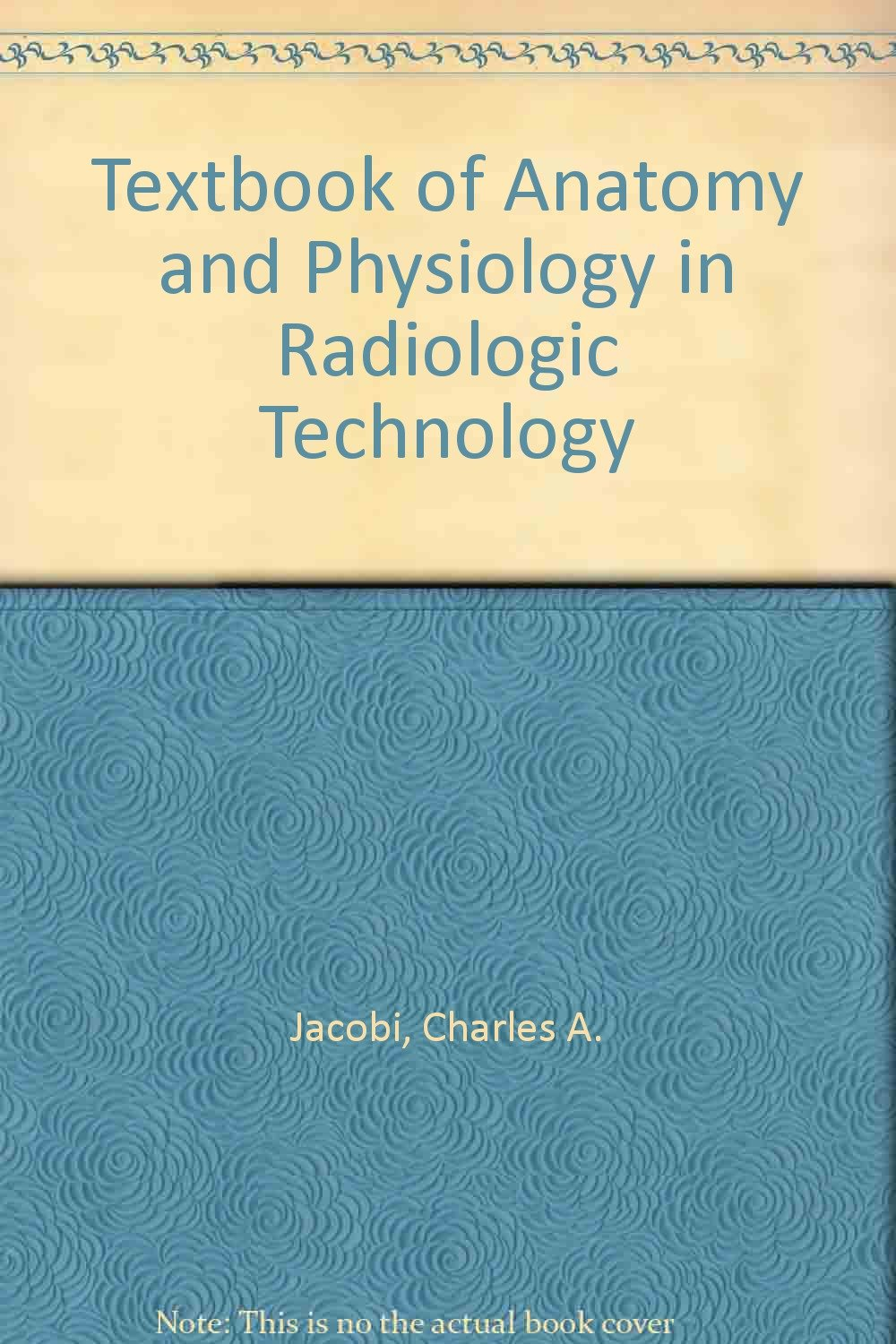 Textbook of Anatomy and Physiology in Radiologic Technology: Charles ...