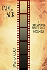 Fade to Lack: A Critic's Journey Through the World of Modern Film Kindle Edition