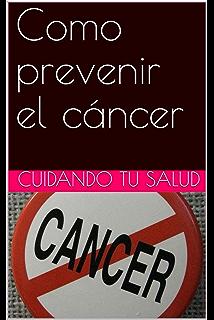 Como prevenir el cáncer (Spanish Edition)