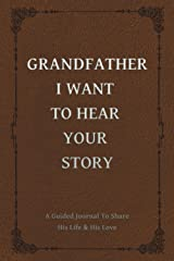 Grandfather, I Want to Hear Your Story: A Grandfather's Guided Journal to Share His Life and His Love (The Hear Your Story Series of Books) Paperback