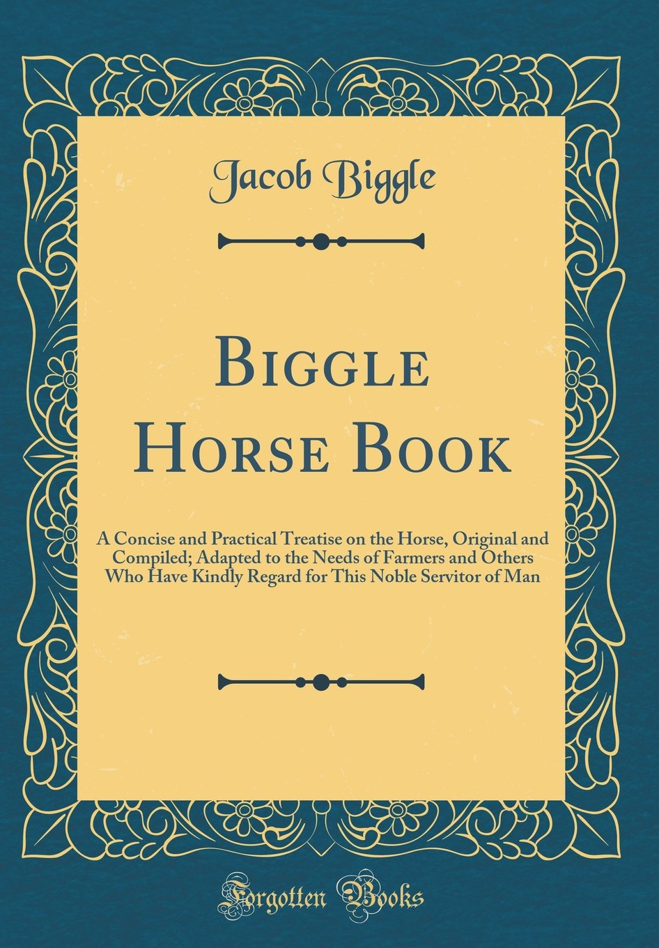 Biggle Horse Book: A Concise and Practical Treatise on the Horse, Original and Compiled; Adapted to the Needs of Farmers and Others Who Have Kindly This Noble Servitor of Man (Classic Reprint) pdf