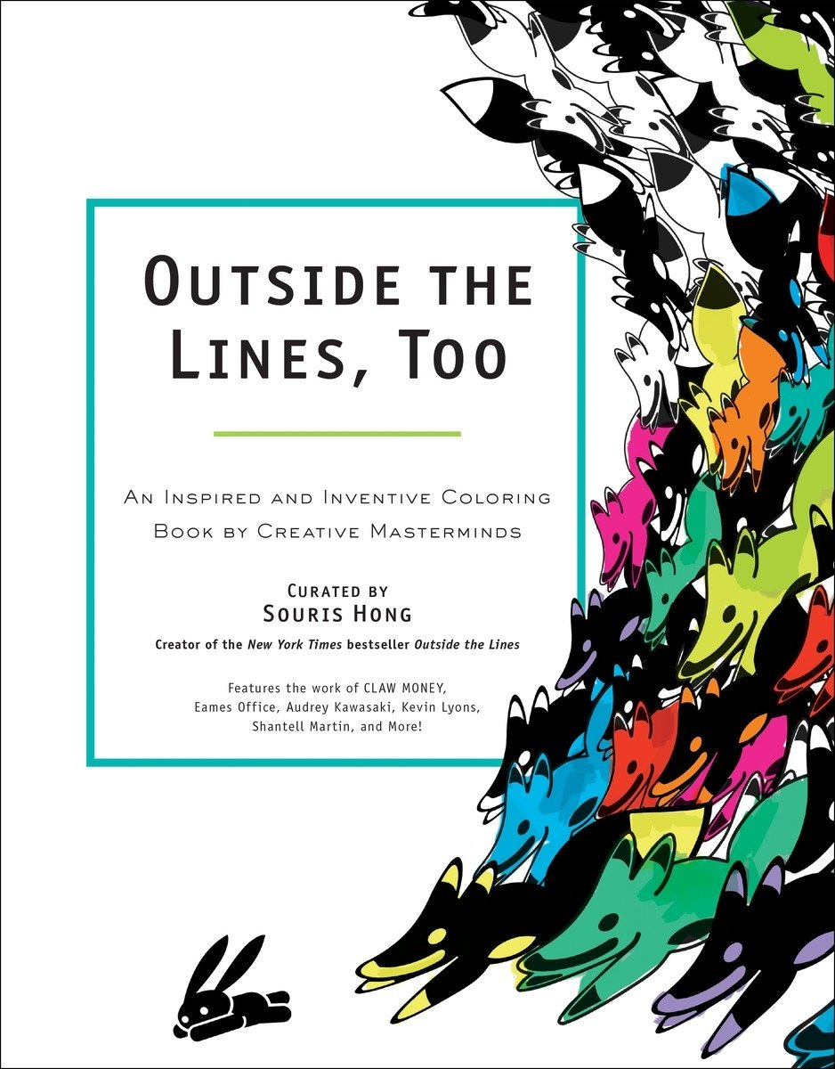 Outside the Lines, Too: An Inspired and Inventive Coloring Book by Creative Masterminds