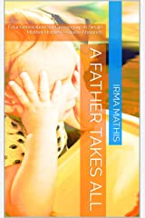A Father Takes All: Four Generations of Growing up in Single Mother Homes – Grace Abounds Kindle Edition