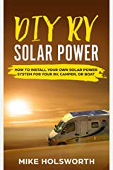 DIY RV Solar Power: How To Install Your Own Solar Power System For Your RV, Camper, or Boat Kindle Edition