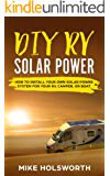 DIY RV Solar Power: How To Install Your Own Solar Power System For Your RV, Camper, or Boat