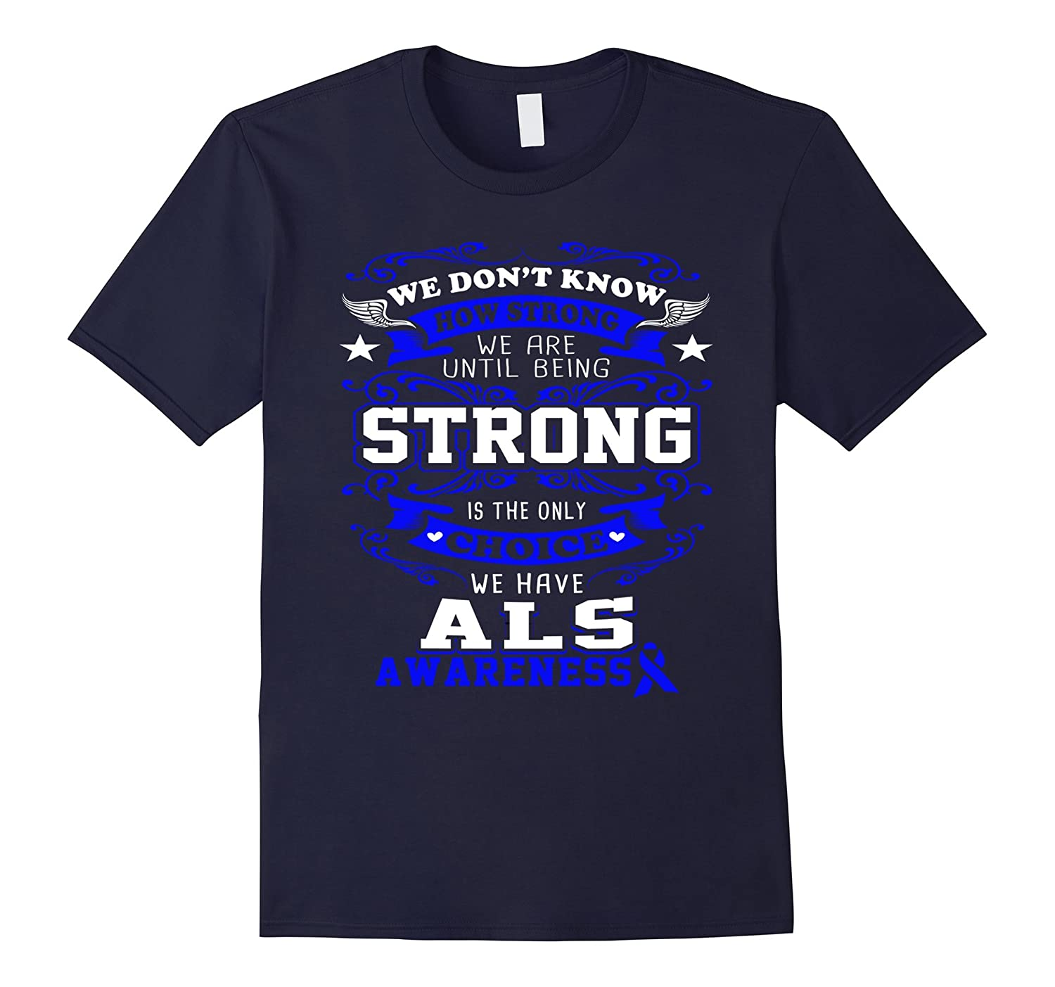 Amyotrophic Lateral Sclerosis Shirt - ALS Awareness Shirt-BN