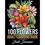 100 Flowers: An Adult Coloring Book with Bouquets, Wreaths, Swirls, Patterns, Decorations, Inspirational Designs, and Much Mo