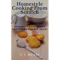 Homestyle Cooking From Scratch: Homemade Groceries & Cooking Reference Book! (Southern Cooking Recipes) (English Edition…