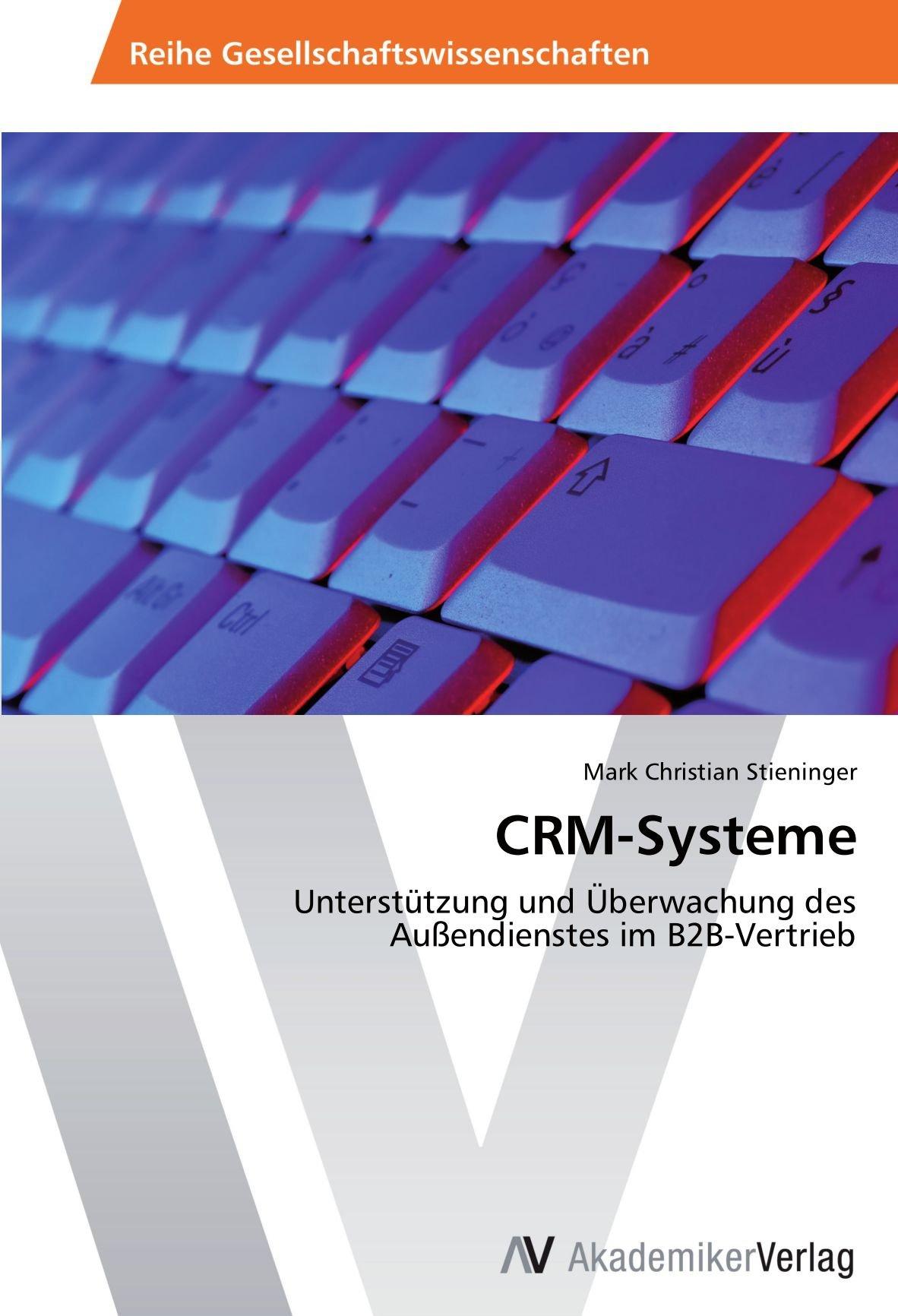 CRM-Systeme: Unterstützung und Überwachung des Außendienstes im B2B-Vertrieb (German Edition) ebook