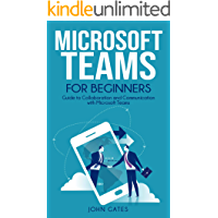 Microsoft Teams for Beginners: Guide to Collaboration and Communication with Microsoft Teams