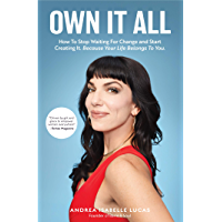 Own It All: How to Stop Waiting for Change and Start Creating It. Because Your Life Belongs to You. (English Edition)