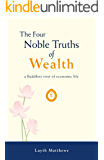 The Four Noble Truths of Wealth: a Buddhist view of economic life (Inherent Wealth Series Book 1)