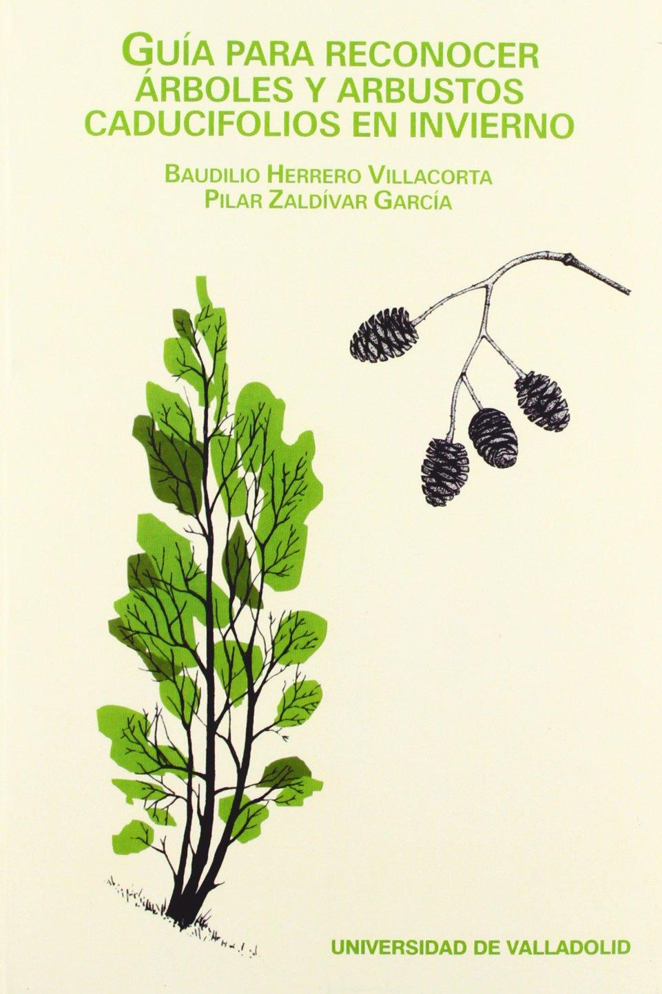 Guia Para Reconocer Árboles Y Arbustos Caducifolios En Invierno: Amazon.es: Herrero Villacorta, Baudilio, Zaldivar Garcia, Pilar: Libros