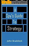 A Spy's Guide to Strategy (Kindle Single)