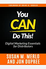 You CAN Do This!: Digital Marketing Essentials for Distributors Kindle Edition