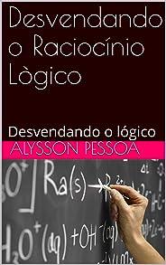 Desvendando o Raciocínio Lògico: Desvendando o lógico (RACIOCÍNIO LÓGICO Livro 1)