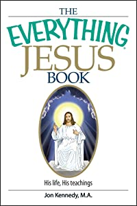 The Everything Jesus Book: His Life, His Teachings (Everything®)