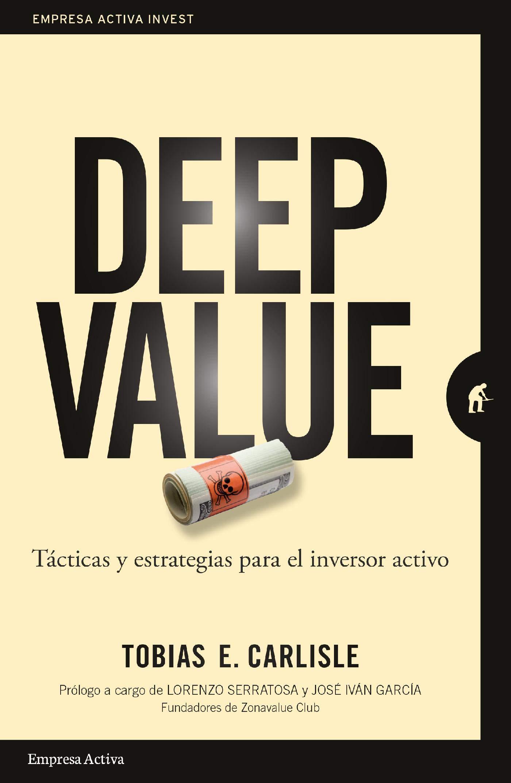 Deep Value Táctica Y Estrategias Para El Inversor Activo Empresa Activa Invest Spanish Edition Ebook Carlisle Tobias E Barguñó Viana Alfonso Kindle Store