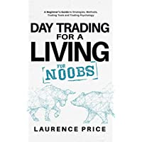 Day Trading for a Living for Noobs: Everything You Need to Know to Start Day Trading for a Living (Investing for Noobs)