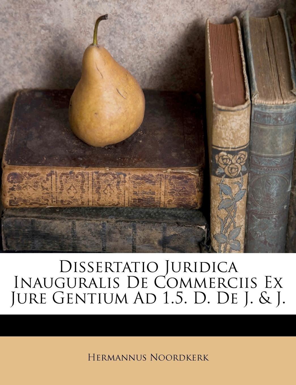 Dissertatio Juridica Inauguralis De Commerciis Ex Jure Gentium Ad 1.5. D. De J. & J. (French Edition) ebook