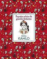 Frida Kahlo (Pequeños Relatos Grandes