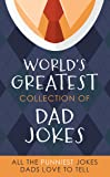 The World's Greatest Collection of Dad Jokes: All the Punniest Jokes Dads Love to Tell