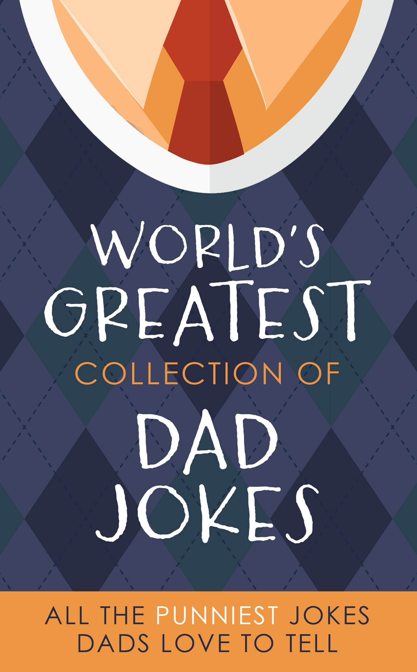 The World's Greatest Collection of Dad Jokes: More