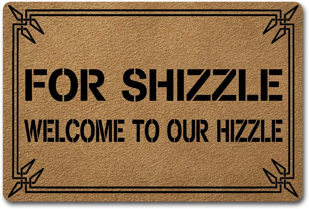 Welcome Funny Door Mat Personalized Doormat with Anti-Slip Rubber Back (23.6 X 15.7 inch) Prank Gift Home Decor Area Rugs for The Entrance Way Indoor Mats (for Shizzle Welcome to Our Hizzle)