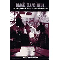 Image for Black, Blanc, Beur: Rap Music and Hip-Hop Culture in the Francophone World