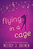 Flying in a Cage: A novel-in-verse for children ages 9-12