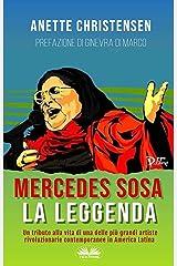 Mercedes Sosa - La Leggenda : Un tributo alla vita di una delle più grandi artiste rivoluzionarie contemporanee in America Latina (Italian Edition) Kindle Edition